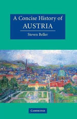 A Concise History of Austria : The Cambridge Concise Histories Series - Steven Beller
