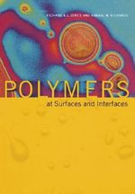 Polymers at Surfaces and Interfaces : A Practical Guide to Leading, Managing and Deliver... - Richard A.L. Jones