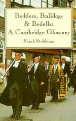 Bedders, Bulldogs and Bedells : A Cambridge Glossary - Frank H. Stubbings