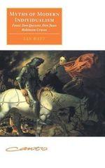 Myths of Modern Individualism : Faust, Don Quixote, Don Juan, Robinson Crusoe - Ian P. Watt