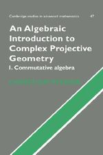 An Algebraic Introduction to Complex Projective Geometry: Commutative Algebra Bk. 1 : Commutative Algebra - Christian Peskine