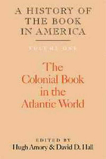 A History of the Book in America : Colonial Book in the Atlantic World v. 1