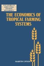 The Economics of Tropical Farming Systems : Studies in the Neotropical Lowlands - Martin Upton