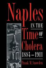 Naples in the Time of Cholera, 1884-1911 - Frank M. Snowden