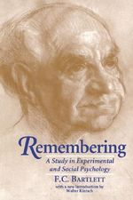Remembering : A Study in Experimental and Social Psychology - Sir Frederic Charles Bartlett