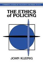 The Ethics of Policing : Cambridge Studies in Philosophy & Public Policy - John Kleinig