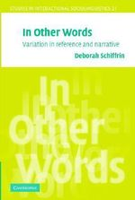 In Other Words : Variation in Reference and Narrative - Deborah Schiffrin