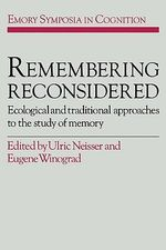 Remembering Reconsidered : Ecological and Traditional Approaches to the Study of Memory