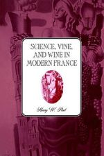 Science, Vine and Wine in Modern France - Harry W. Paul