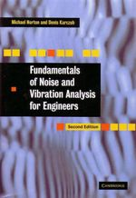 Fundamentals of Noise and Vibration Analysis for Engineers - Michael Norton