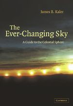 The Ever-Changing Sky : A Guide to the Celestial Sphere - James B. Kaler