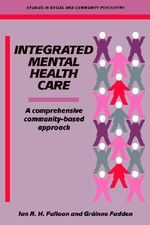 Integrated Mental Health Care : A Comprehensive, Community-Based Approach - Ian R.H. Falloon