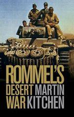 Rommel's Desert War : Waging World War II in North Africa, 1941-1943 - Martin Kitchen