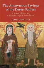 The 'Anonymous' Sayings of the Desert Fathers : A Select Edition and Complete English Translation