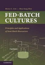 Fed-Batch Cultures : Principles and Applications of Semi-Batch Bioreactors - Henry C. Lim