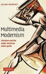 Multimedia Modernism : Literature and the Anglo-American Avant-garde - Julian Murphet