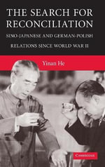 The Search for Reconciliation : Sino-Japanese and German-Polish Relations Since World War II - Yinan He