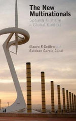 The New Multinationals : Spanish Firms in a Global Context - Mauro F. Guill'en