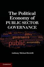 The Political Economy of Public Sector Governance - Anthony Michael Bertelli