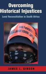 Overcoming Historical Injustices : Land Reconciliation in South Africa - James L. Gibson