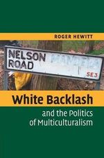 White Backlash and the Politics of Multiculturalism - Roger L. Hewitt