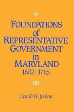 Foundations of Representative Government in Maryland, 1632-1715 - David W. Jordan