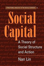 Social Capital : A Theory of Social Structure and Action - Nan Lin