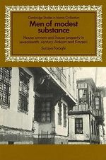 Men of Modest Substance : House Owners and House Property in Seventeenth-Century Ankara and Kayseri - Suraiya Faroqhi