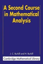 A Second Course in Mathematical Analysis : Cambridge Mathematical Library - J. C. Burkill