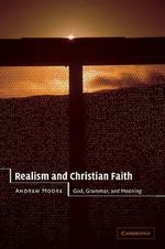 Realism and Christian Faith : God, Grammar, and Meaning - Andrew Moore