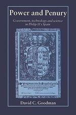 Power and Penury : Government, Technology and Science in Philip II's Spain - David C. Goodman