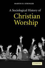A Sociological History of Christian Worship - Martin D. Stringer