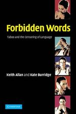 Forbidden Words : Taboo and the Censoring of Language - Keith Allan