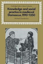 Knowledge and Social Practice in Medieval Damascus, 1190-1350 : My Quest for Justice for Azaria - Michael Chamberlain
