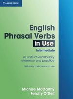 English Phrasal Verbs in Use Intermediate : 70 Units of Vocabulary Reference and Practice, Self-Study and Classroom Use - Michael McCarthy