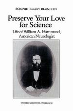 Preserve Your Love for Science : Life of William A Hammond, American Neurologist - Bonnie Ellen Blustein