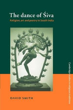 The Dance of Siva : Religion, Art and Poetry in South India - David Smith