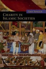 Charity in Islamic Societies : Themes in Islamic History - Amy Singer