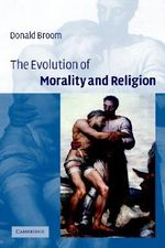 The Evolution of Morality and Religion : Locality, Fields, Energy and Mass - Donald M. Broom