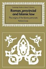 Roman, Provincial and Islamic Law : The Origins of the Islamic Patronate - Patricia Crone