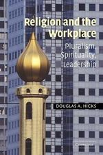 Religion and the Workplace : Pluralism, Spirituality, Leadership - Douglas A. Hicks
