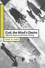 God, the Mind's Desire : Reference, Reason and Christian Thinking - Paul D. Janz