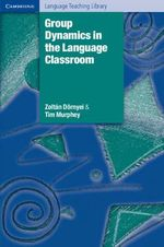 Group Dynamics in the Language Classroom : Cambridge Language Teaching Library - Zoltan Dornyei