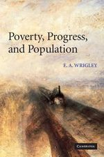 Poverty, Progress, and Population - E. A. Wrigley