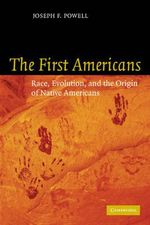 The First Americans : Race, Evolution and the Origin of Native Americans - Joseph F. Powell