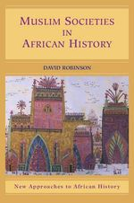 Muslim Societies in African History : New Approaches to African History - David Robinson