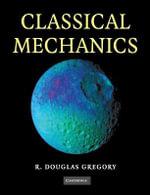Classical Mechanics : An Undergraduate Text - Douglas Gregory