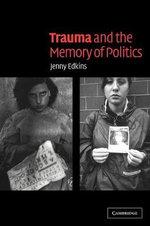 Trauma and the Memory of Politics - Jenny Edkins