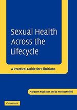 Sexual Health Across the Lifecycle : A Practical Guide for Clinicians - Margaret Nusbaum