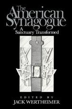 The American Synagogue : A Sanctuary Transformed